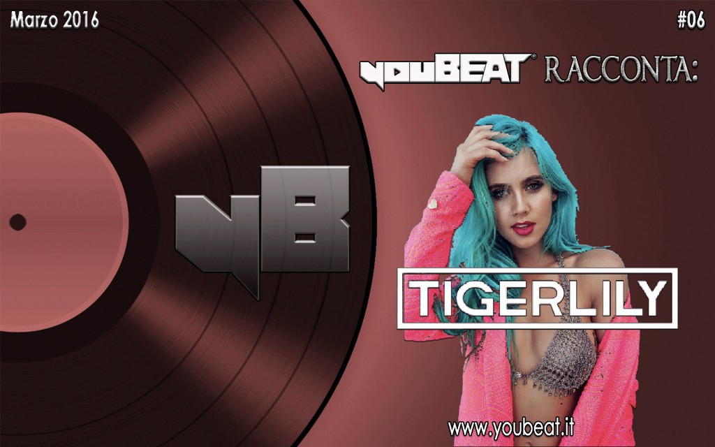 youBEAT racconta: Tigerlily (marzo 2016)