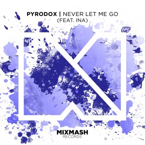 Pyrodox - Never Let Me Go (feat. Ina) [Artwork]