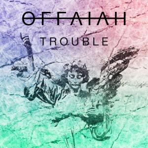 OFFAIAH-Trouble-2016