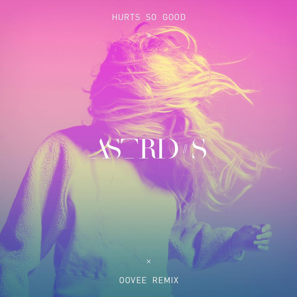 Astrid S - Hurts So Good (OOVEE Remix)